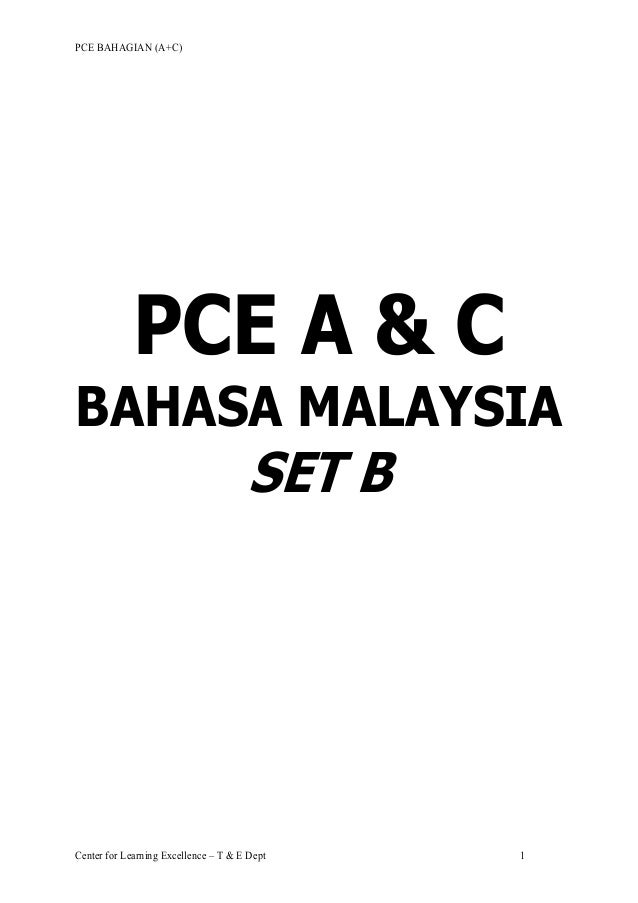 PCE BAHAGIAN (A+C) Center for Learning Excellence – T & E Dept 1 PCE A & C BAHASA MALAYSIA SET B AGENCY TRAINING & DEVELOP...