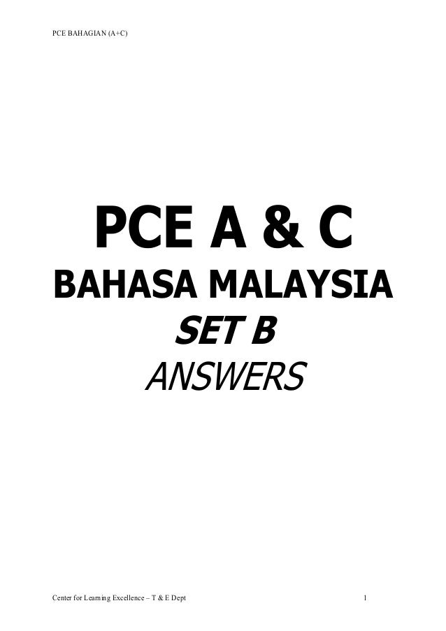 PCE BAHAGIAN (A+C) Center for Learning Excellence – T & E Dept 1 PCE A & C BAHASA MALAYSIA SET B ANSWERS AGENCY TRAINING &...
