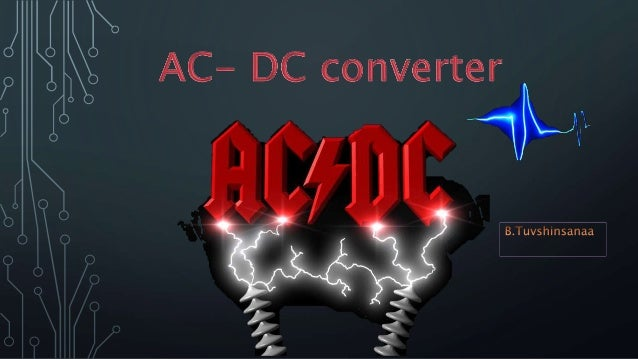 • Introduction • Types of converter • How to work converter? • Application • Future of AC-DC converter