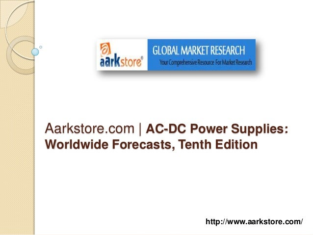 Aarkstore.com   AC-DC Power Supplies:Worldwide Forecasts, Tenth Edition                         http://www.aarkstore.com/