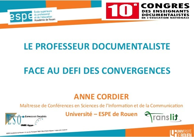 LE  PROFESSEUR  DOCUMENTALISTE      FACE  AU  DEFI  DES  CONVERGENCES   ANNE  CORDIER   Maîtresse  ...