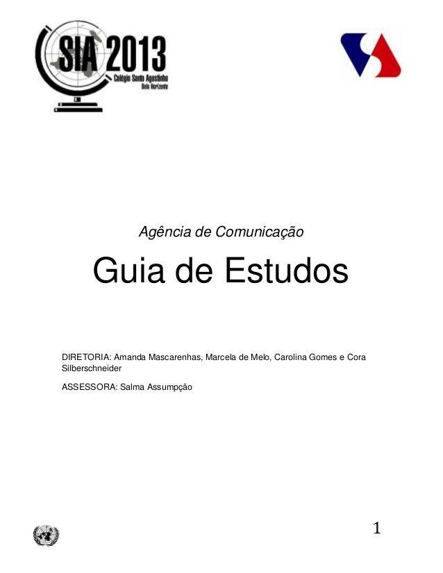 1Agência de ComunicaçãoGuia de EstudosDIRETORIA: Amanda Mascarenhas, Marcela de Melo, Carolina Gomes e CoraSilberschneider...