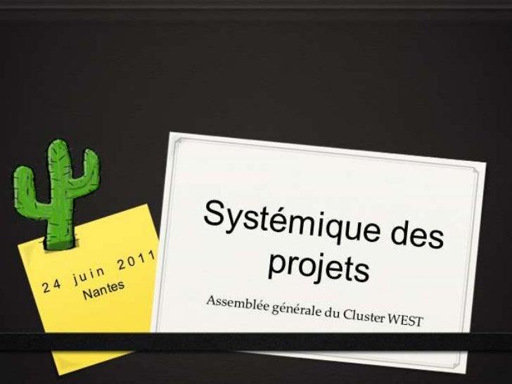 Systémique des projets<br />24 juin 2011<br />Nantes<br />Assemblée générale du Cluster WEST<br />