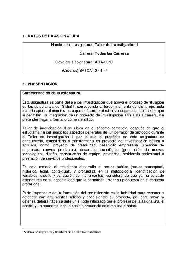 1.- DATOS DE LA ASIGNATURA Nombre de la asignatura: Carrera: Clave de la asignatura: (Créditos) SATCA1 Taller de Investiga...