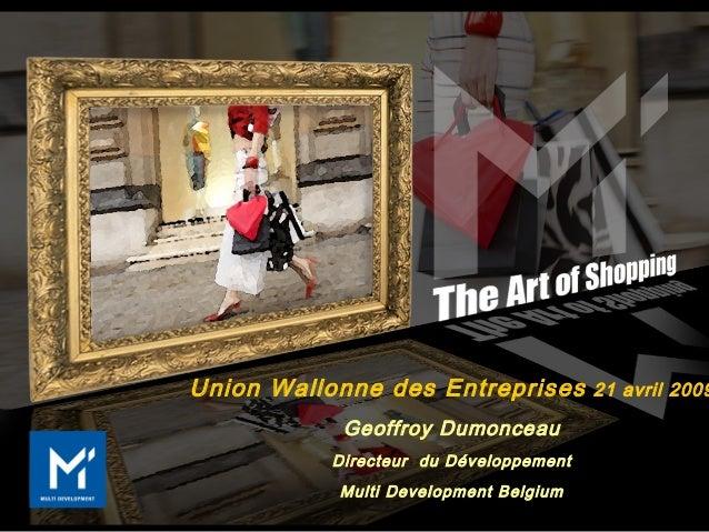 Union Wallonne des Entreprises 21 avril 2009 Geoffroy Dumonceau Directeur du Développement Multi Development Belgium