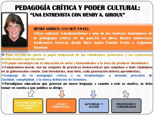 "PEDAGOGÍA CRÍTICA Y PODER CULTURAL: ""UNA ENTREVISTA CON HENRY A. GIROUX"" HENRY GIROUX: (18/SEP/1943): Cítico cultural, Est..."