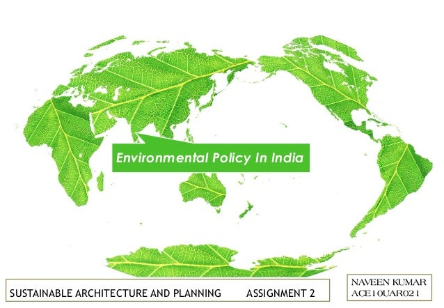 Environmental Policy In India NAVEEN KUMAR ACE10UAR021SUSTAINABLE ARCHITECTURE AND PLANNING ASSIGNMENT 2