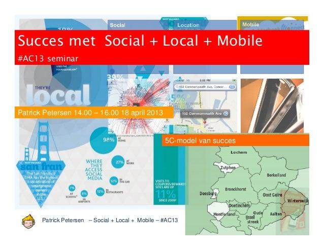 Patrick Petersen – Social + Local + Mobile – #AC13Succes met Social + Local + Mobile#AC13 seminarPatrick Petersen 14.00 – ...