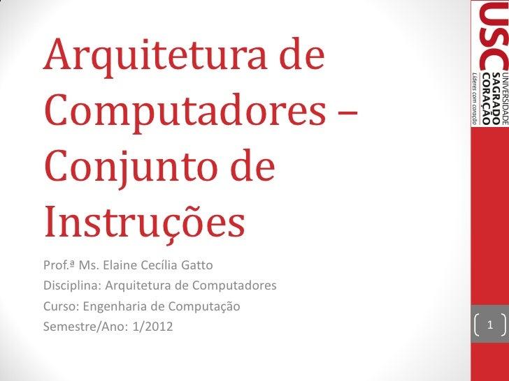 Arquitetura deComputadores –Conjunto deInstruçõesProf.ª Ms. Elaine Cecília GattoDisciplina: Arquitetura de ComputadoresCur...