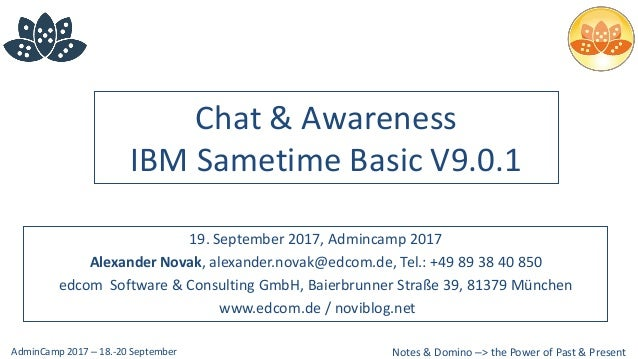 Notes & Domino –> the Power of Past & PresentAdminCamp 2017 – 18.-20 September Chat & Awareness IBM Sametime Basic V9.0.1 ...