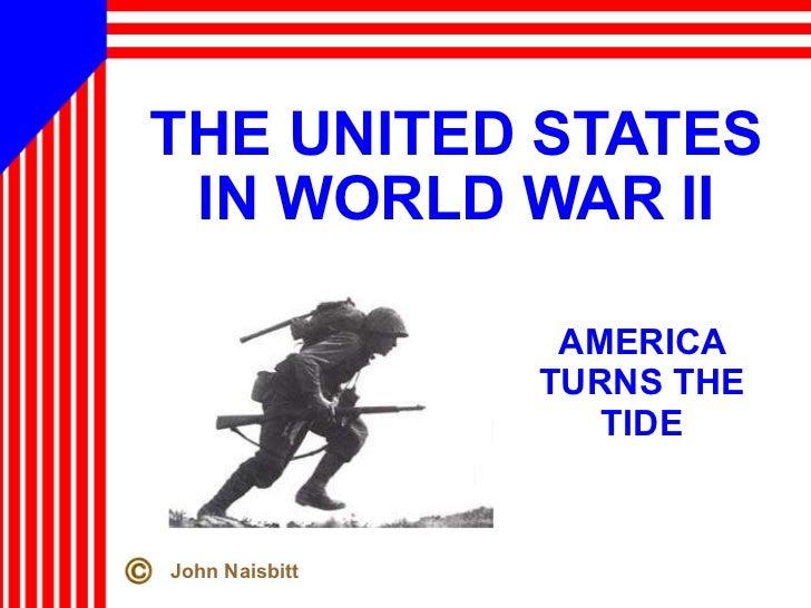 THE UNITED STATES IN WORLD WAR II AMERICA TURNS THE TIDE John Naisbitt