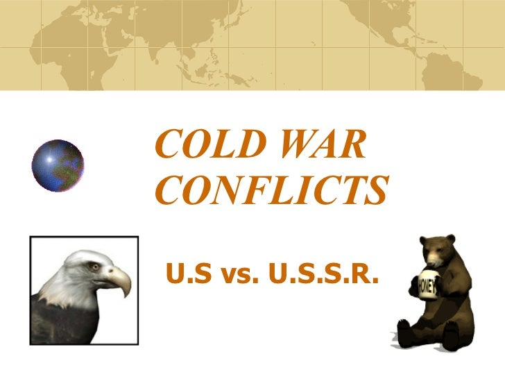 COLD WAR CONFLICTS U.S vs. U.S.S.R.