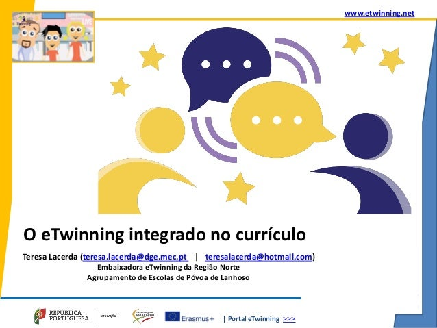 | Portal eTwinning >>> www.etwinning.net O eTwinning integrado no currículo Teresa Lacerda (teresa.lacerda@dge.mec.pt | te...