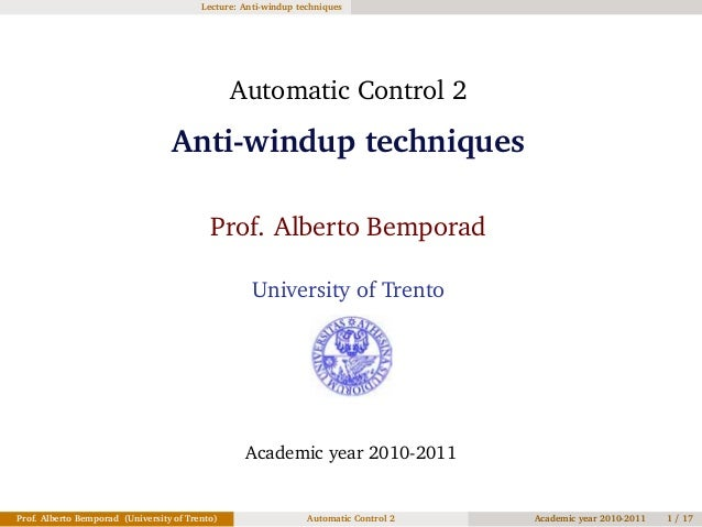 Lecture: Anti-windup techniques Automatic Control 2 Anti-windup techniques Prof. Alberto Bemporad University of Trento Aca...