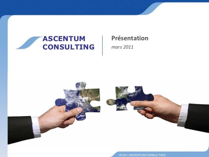 ASCENTUM     PrésentationCONSULTING   mars 2011                © 2011 ASCENTUM CONSULTING