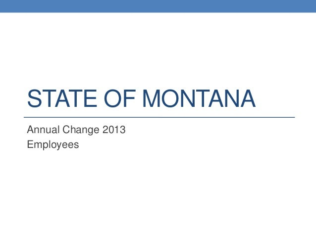 STATE OF MONTANAAnnual Change 2013Employees