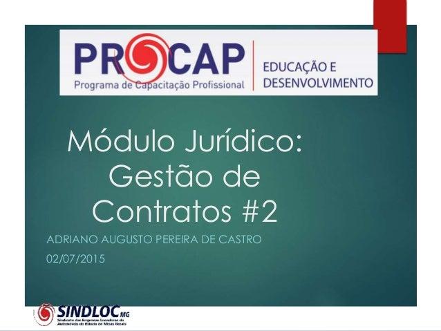 Módulo Jurídico: Gestão de Contratos #2 ADRIANO AUGUSTO PEREIRA DE CASTRO 02/07/2015