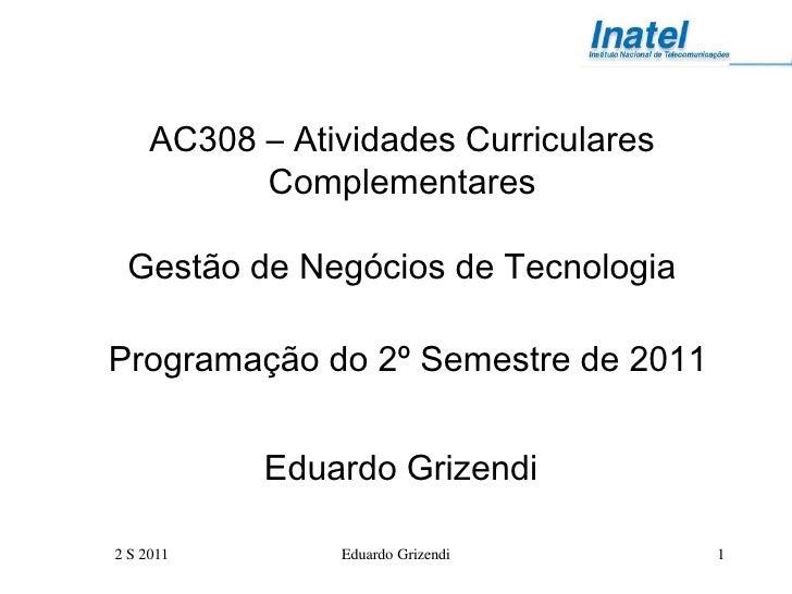 AC308 – Atividades Curriculares           Complementares Gestão de Negócios de TecnologiaProgramação do 2º Semestre de 201...