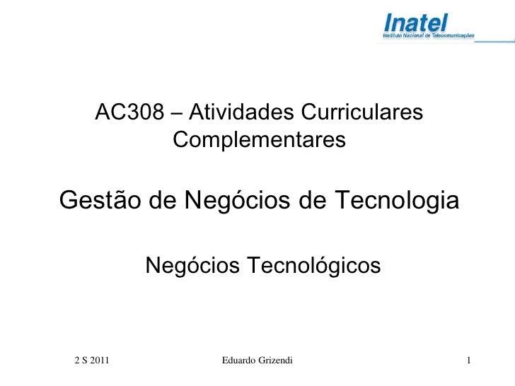 AC308 – Atividades Curriculares           ComplementaresGestão de Negócios de Tecnologia            Negócios Tecnológicos ...