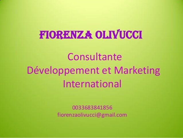Consultante Développement et Marketing International 0033683841856 fiorenzaolivucci@gmail.com Fiorenza Olivucci