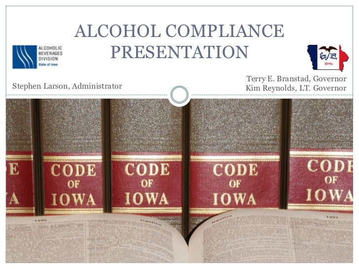 ALCOHOL COMPLIANCE                   PRESENTATION                                Terry E. Branstad, GovernorStephen Larson...