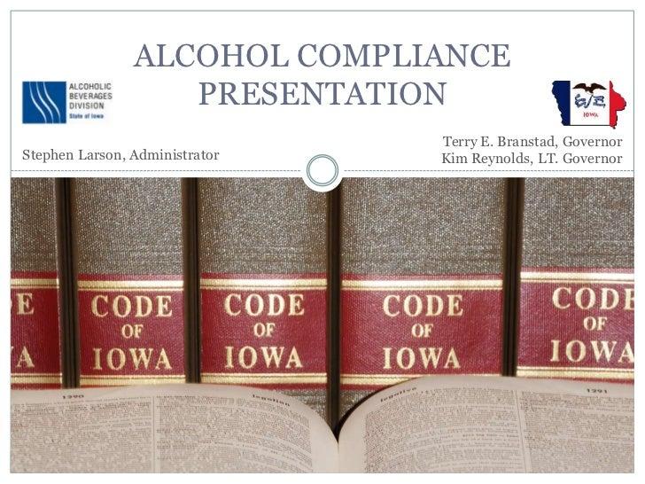 ALCOHOL COMPLIANCE                   PRESENTATION                                Terry E. Branstad, GovernorStephen Larson...