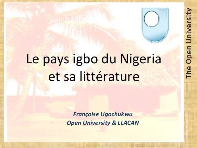 Le pays igbo du Nigeria et sa littérature Françoise Ugochukwu Open University & LLACAN