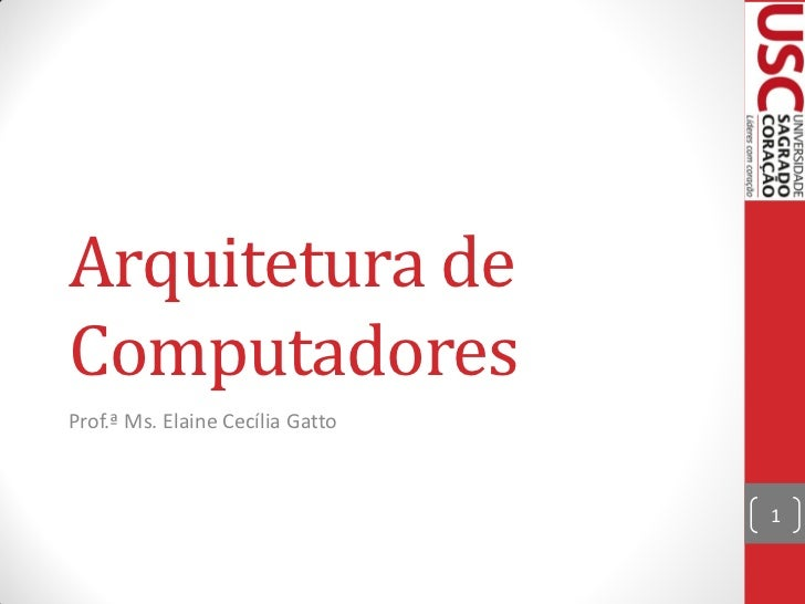 Arquitetura deComputadoresProf.ª Ms. Elaine Cecília Gatto                                  1