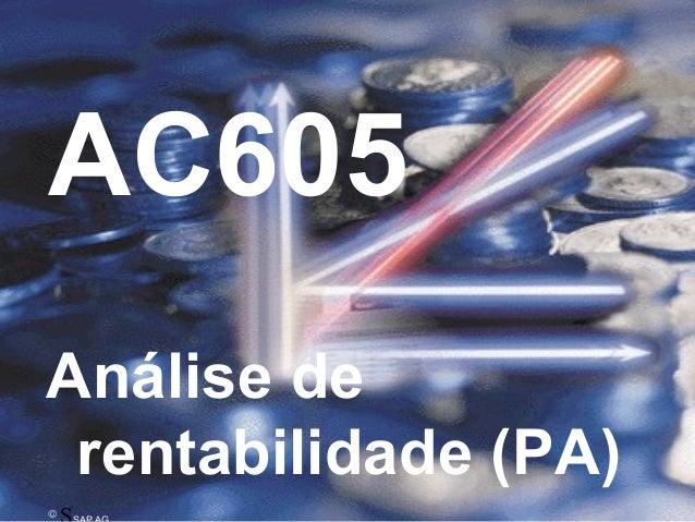 © SAP AG 1999AC605 Demonstração de resultados©AC605Análise derentabilidade (PA)