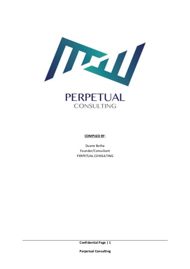 Confidential Page   1 Perpetual Consulting COMPILED BY: Duane Botha Founder/Consultant PERPETUAL CONSULTING