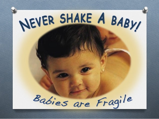 Sources Ohttp://www.health.ny.gov/prevention/ injury_prevention/shaken_baby_syndrome/ sbs_fact_sheet.htm Ohttp://www.me...