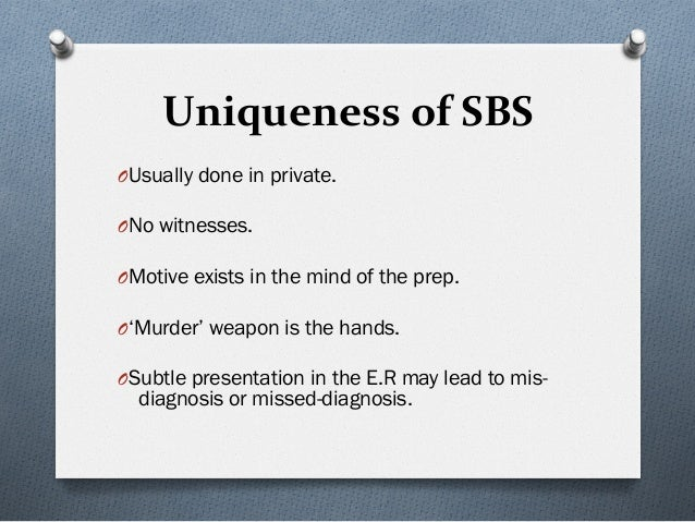 UniquenessofSBS OUsually done in private. ONo witnesses. OMotive exists in the mind of the prep. O'Murder' weapon i...