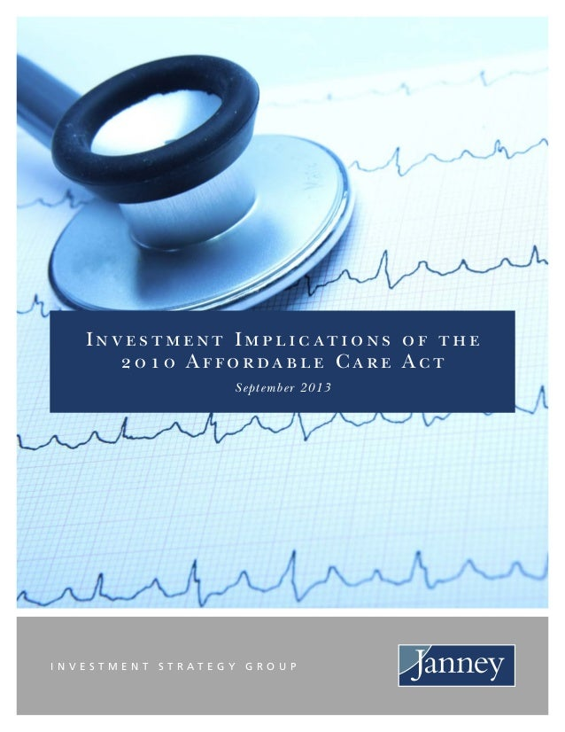 I N V E S T M E N T S T R A T E G Y G R O U P Investment Implic ations of the 2010 Affordable Care Act September 2013