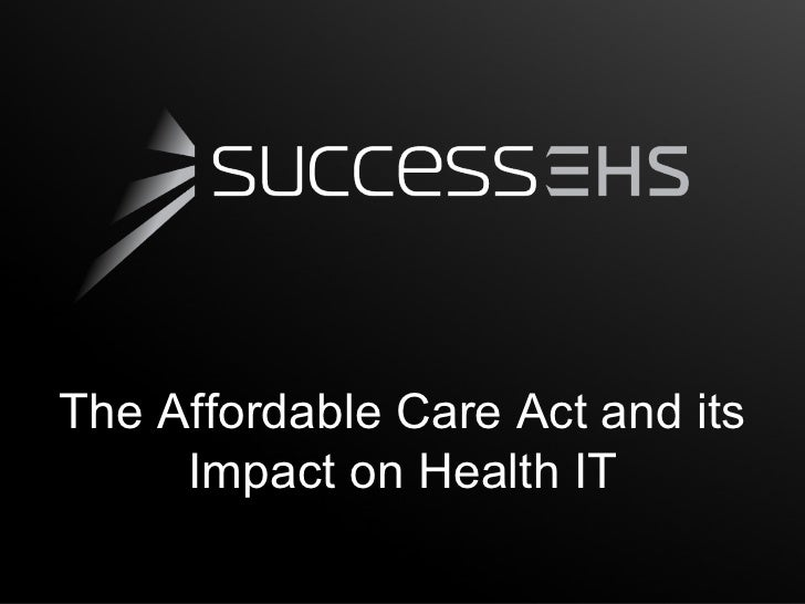 The Affordable Care Act and its     Impact on Health IT