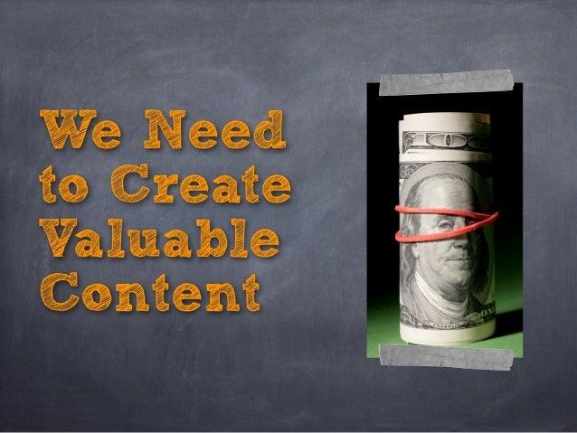 We Needto CreateValuableContent