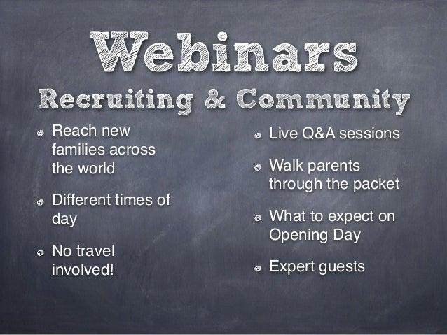 WebinarsRecruiting & CommunityReach new            Live Q&A sessionsfamilies acrossthe world            Walk parents      ...