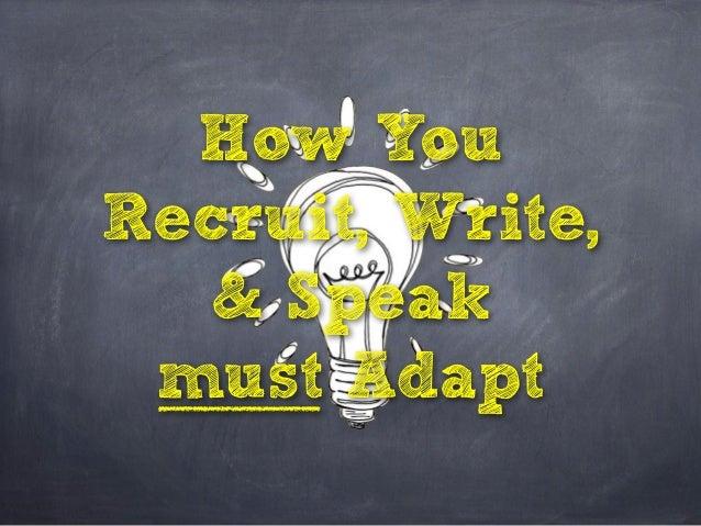 How YouRecruit, Write,   & Speak must Adapt