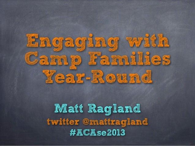 Engaging with Camp Families Year-Round Matt Ragland twitter @mattragland #ACAse2013