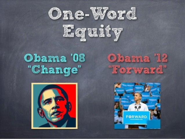 "One-Word Equity Obama '08 ""Change"" Obama '12 ""Forward"""
