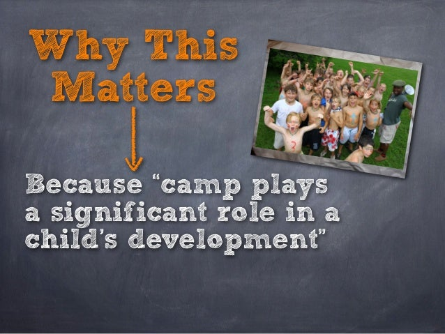 """Why This Matters Because """"camp plays a significant role in a child's development"""""""