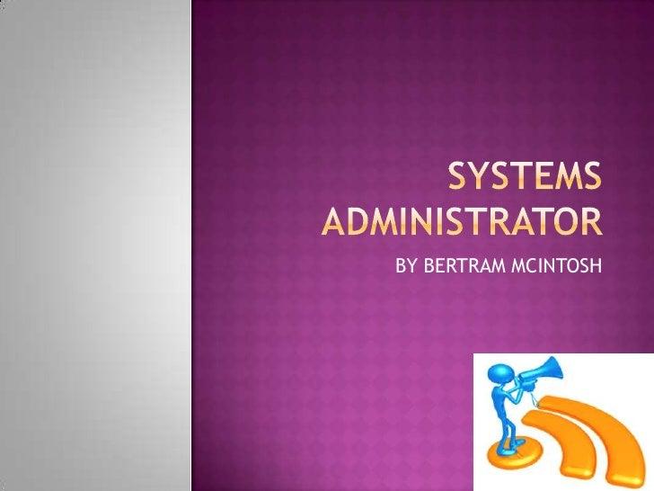 SYSTEMS ADMINISTRATOR<br />BY BERTRAM MCINTOSH<br />