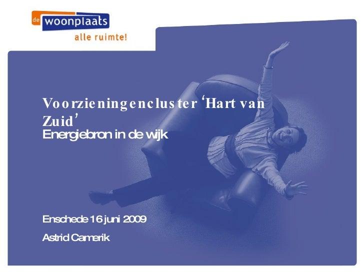 Voorzieningencluster 'Hart van Zuid' Energiebron in de wijk     Enschede 16 juni 2009 Astrid Camerik