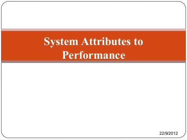 System Attributes to Performance 22/9/2012