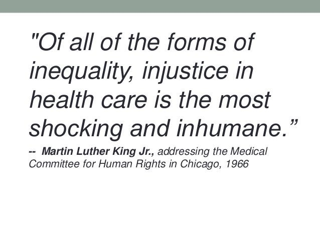 """""""Of all of the forms ofinequality, injustice inhealth care is the mostshocking and inhumane.""""-- Martin Luther King Jr., ad..."""