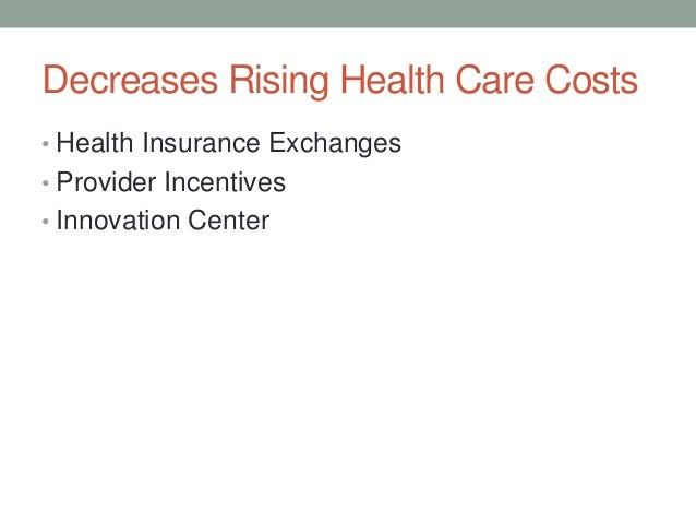 Decreases Rising Health Care Costs• Health Insurance Exchanges• Provider Incentives• Innovation Center