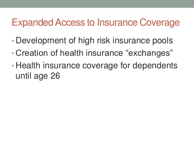 """Expanded Access to Insurance Coverage• Development of high risk insurance pools• Creation of health insurance """"exchanges""""•..."""