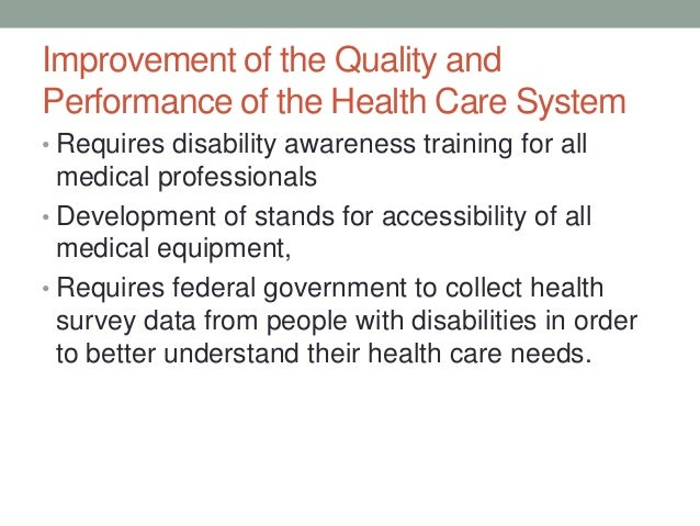 Improvement of the Quality andPerformance of the Health Care System• Requires disability awareness training for all  medic...