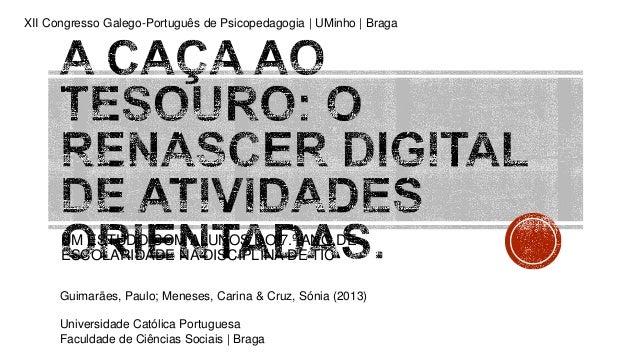 UM ESTUDO COM ALUNOS DO 7.º ANO DE ESCOLARIDADE NA DISCIPLINA DE TIC Guimarães, Paulo; Meneses, Carina & Cruz, Sónia (2013...