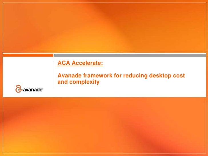 ACA Accelerate:  Avanade framework for reducing desktop cost and complexity<br />