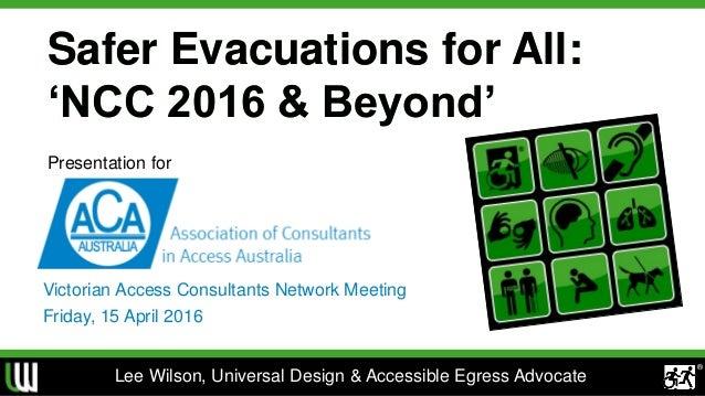 Safer Evacuations for All: 'NCC 2016 & Beyond' Safer Evacuations for All: 'NCC 2016 & Beyond' Victorian Access Consultants...